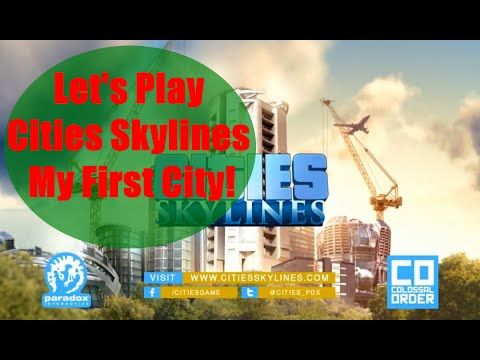LETS PLAY: Cities Skylines - My First City!