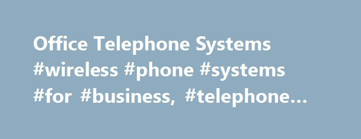 Office Telephone Systems #wireless #phone #systems #for #business, #telephone #systems http://new-zealand.remmont.com/office-telephone-systems-wireless-phone-systems-for-business-telephone-systems/  # Telephone Systems Communication Systems for Businesses of all sizes Panasonic business communication systems offer the flexibility required by any business today. Ultimately flexible and reliable, they are capable of being configured to meet the needs of any organisation from a one-site…