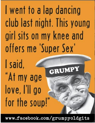 More from www.facebook.com/grumpyoldgits, this is a really popular fan page for older people that posts a funny grump at least once a day