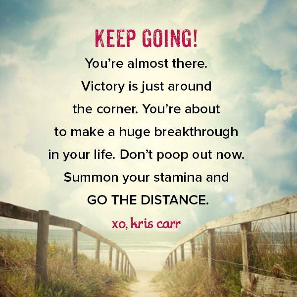 Motivational Quotes To Keep Going In Life: Keep Going. You're Almost There. Victory Is Just Around