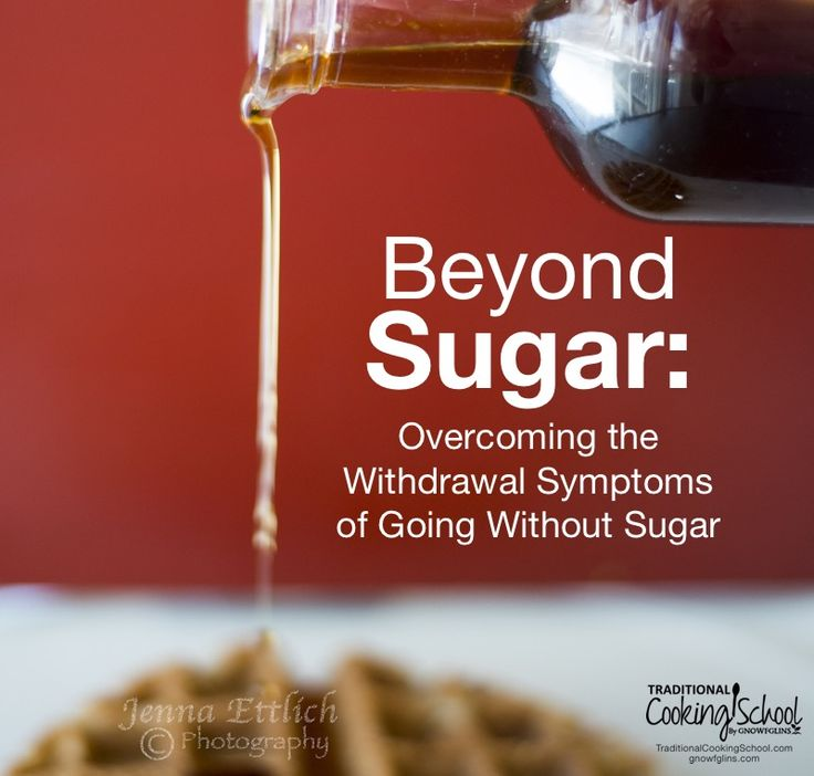Beyond Sugar: Overcoming The Withdrawal Symptoms Of No Sugar | If you're a regular sugar eater, whether the sweeteners are natural or refined, and you are cutting back or going cold-turkey, expect to experience some withdrawal symptoms. Here's how I've learned to get beyond sugar. I'm overcoming the withdrawal symptoms of no sugar! And so can you! | TraditionalCookingSchool.com
