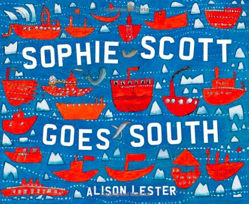 Sophie Scott Goes South by Alison Lester | Nine-year-old Sophie draws maps, talks about wildlife, Antarctic explorers, icebergs and more. Great for your wanna-be explorers and ecologists.
