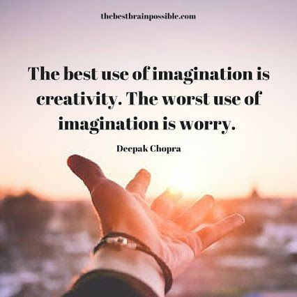 """Kết quả hình ảnh cho """"The best use of imagination is creativity. The worst use of imagination is worry. """" ~Deepak Chopra"""