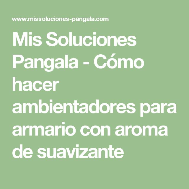 Mis Soluciones Pangala -   Cómo hacer ambientadores para armario con aroma de suavizante