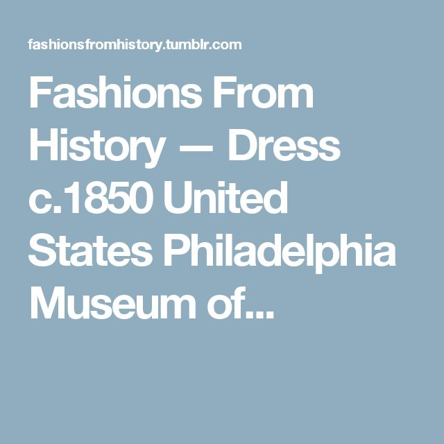 Fashions From History — Dress c.1850 United States Philadelphia Museum of...