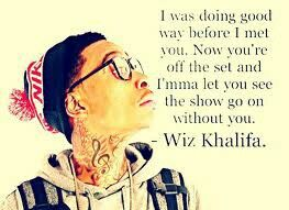 Wiz Khalifa lyrics. Show go on...
