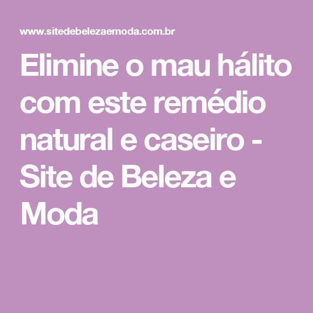 Elimine o mau hálito com este remédio natural e caseiro - Site de Beleza e Moda