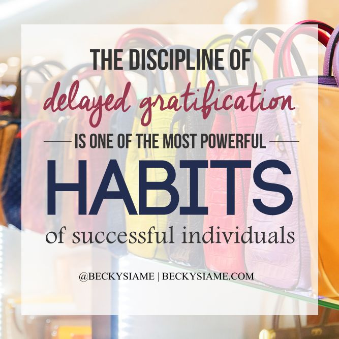 BECKYSIAME.COM   The discipline of delayed gratification is one of the most powerful habits of successful individuals.