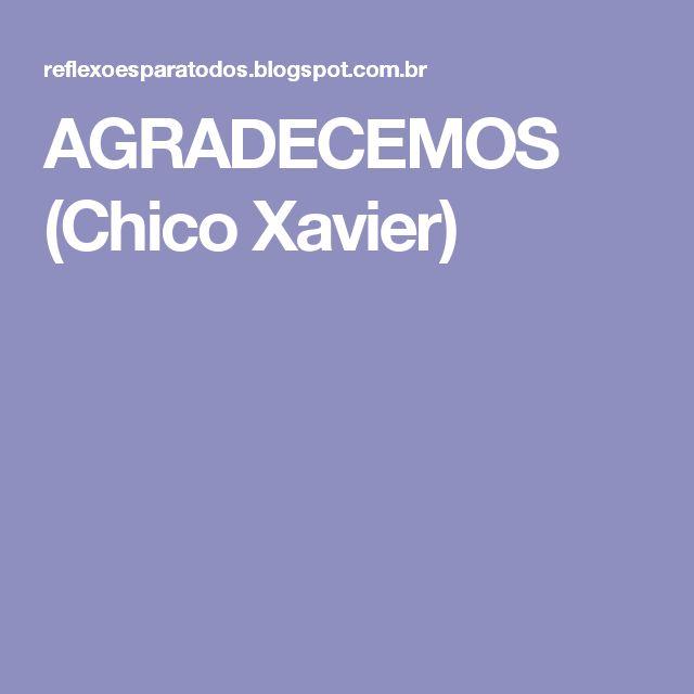 AGRADECEMOS  (Chico Xavier) #Reflexao #ChicoXavier