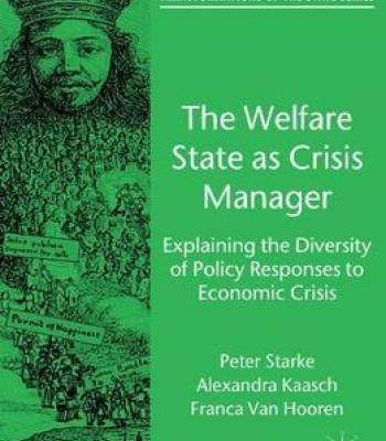 The Welfare State As Crisis Manager: Explaining The Diversity Of Policy Responses To Economic Crisis PDF
