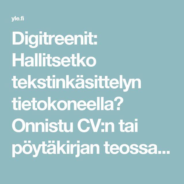 Digitreenit: Hallitsetko tekstinkäsittelyn tietokoneella? Onnistu CV:n tai pöytäkirjan teossa | Digitreenit | Oppiminen | yle.fi