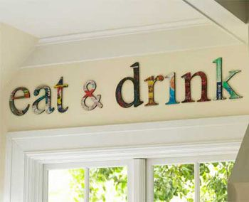 love for kitchen decor... I can't tell what they are using to cover letters but it would be great to theme each word i.e. eat would have food pics and drinks of course drink pics.
