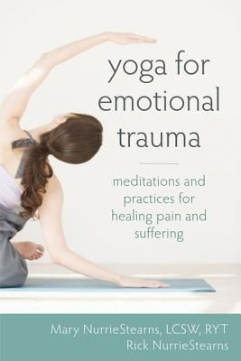 oga for Emotional Trauma: Meditations and Practices for Healing Pain and Suffering by Mary Nurriestearns (Goodreads Author), Rick Nurriestearns (Goodreads Author)