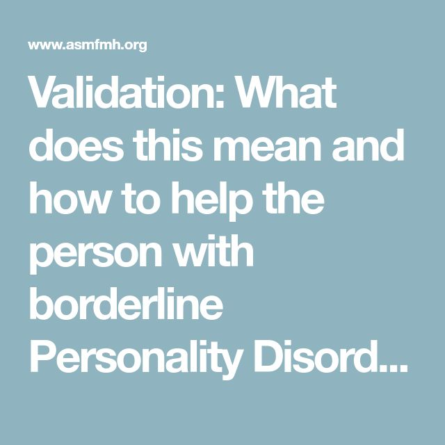 Validation: What does this mean and how to help the person with borderline Personality DisorderValidation : sa signification et comment aider une personne atteinte du trouble de la personnalité limite - Friends for Mental Health
