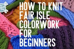 How to Knit Fair Isle Colorwork for Beginners by New Stitch a Day