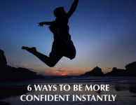 6 Ways To Be More Confident Instantly