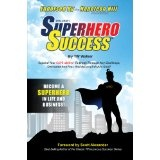 Superhero Success - Expand Your CAPE-ability To Breakthrough Any Challenge, Overcome Any Fear, And Become A Superhero In Life And Business! (Kindle Edition)By TW Walker