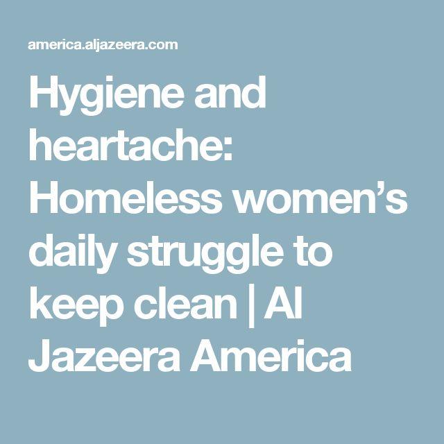 Hygiene and heartache: Homeless women's daily struggle to keep clean | Al Jazeera America