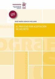 El proceso por aceptación de decreto / José María Asencio Mellado.     Tirant lo Blanch, 2016