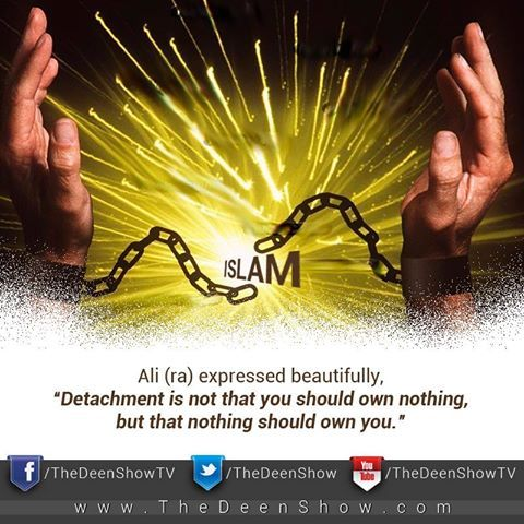 """ The Deen Show  مع  Mehmud Alkozi  و 5 آخرين .  7 أكتوبر، 2014، الساعة 09:03 ص ·     """"Detachment is not that you..."""