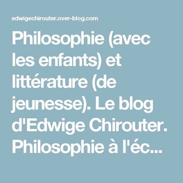 """Philosophie (avec les enfants) et littérature (de jeunesse). Le blog d'Edwige Chirouter. Philosophie à l'école - """"RENDONS LA PHILOSOPHIE POPULAIRE! """" (D. DIDEROT). Promouvoir la philosophie avec les enfants et la littérature de jeunesse. Philosophie à l'école."""