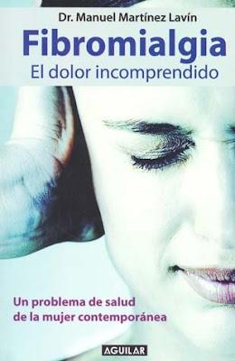 Fibromialgia: El dolor Incomprendido, del Dr. Manuel Martinez Lavin