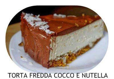 a.c: TORTA FREDDA COCCO E NUTELLA