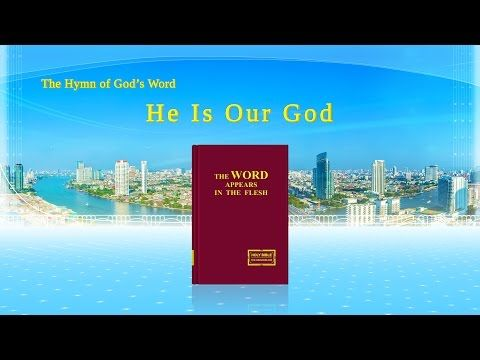 The Hymn of God's Word He Is Our God   The Church of Almighty God