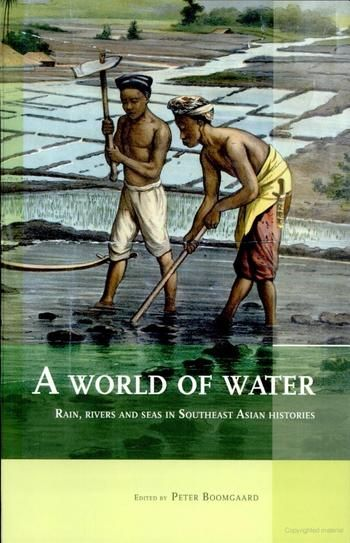 Boomgaard, P. A World of Water: Rain, Rivers and Seas in Southeast Asian Histories. Leiden: KITLV Press, 2007.