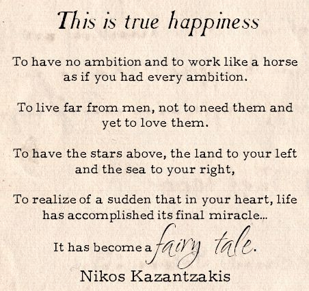 This is true happiness... // Nikos Kazantzakis