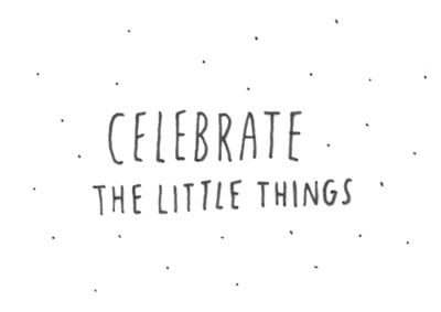 celebrate the little things / words by minna