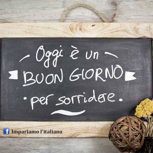 Learning Italian - Oggi è un Buon Giorno per sorridere : Today is a Good Day to smile