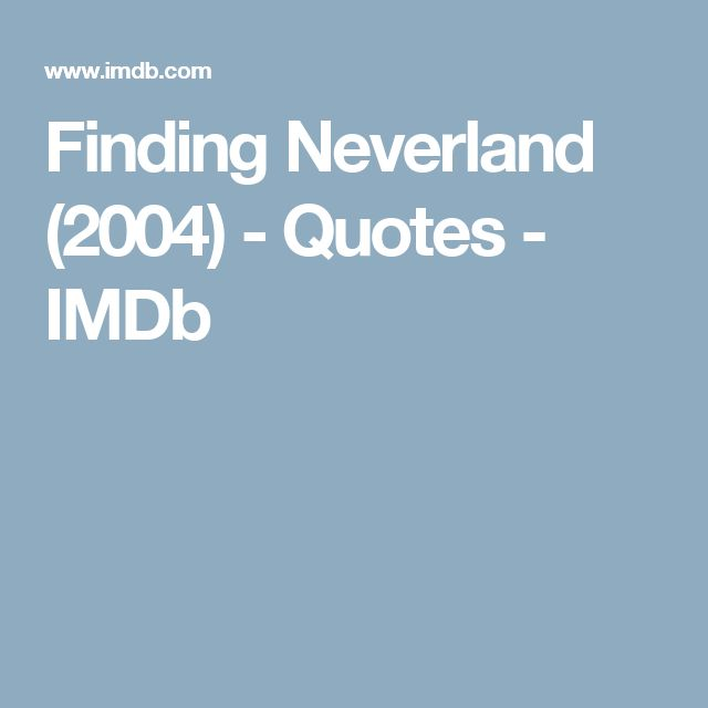 Finding Neverland (2004) - Quotes - IMDb