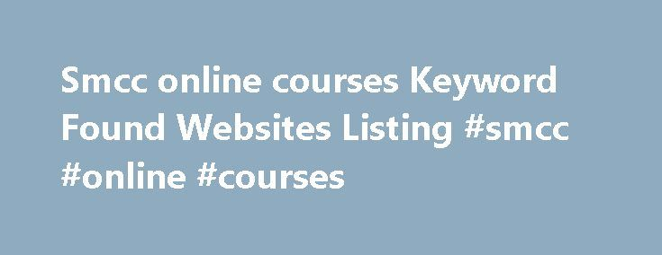 Smcc online courses Keyword Found Websites Listing #smcc #online #courses http://colorado.nef2.com/smcc-online-courses-keyword-found-websites-listing-smcc-online-courses/  # Smcc online courses SMCC Email; SMCC Emergency Alerts; My SMCC. In the course search above. Privacy Policy|About Us|Contact Us. Online Learning Overview – Southern Maine Community College Online Learning » Online Learning Overview. SMCC's primary method of online course delivery is through Blackboard Learn. Southern…