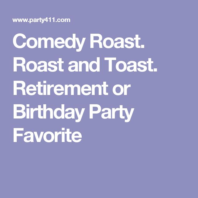 Comedy Roast. Roast and Toast. Retirement or Birthday Party Favorite