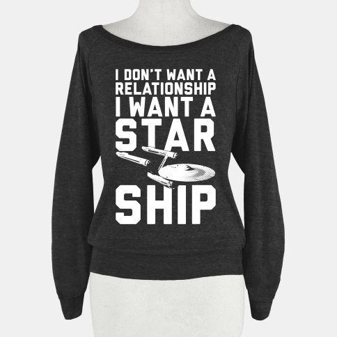 "I don't want a relationship I want a Star Ship ""with a Vulcan 1st officer named Spock."" They should have put that also on the shirt."