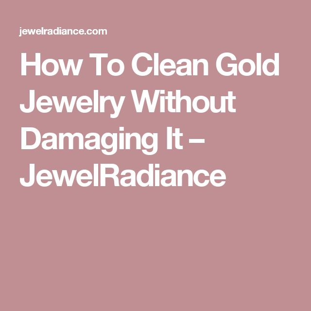 How To Clean Gold Jewelry Without Damaging It – JewelRadiance