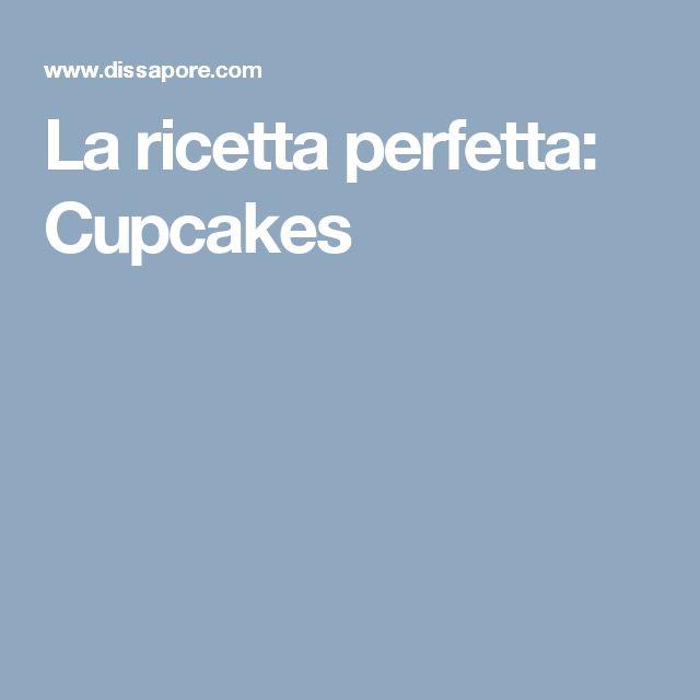 La ricetta perfetta: Cupcakes