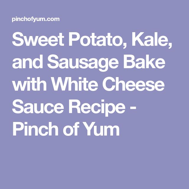 Sweet Potato, Kale, and Sausage Bake with White Cheese Sauce Recipe - Pinch of Yum