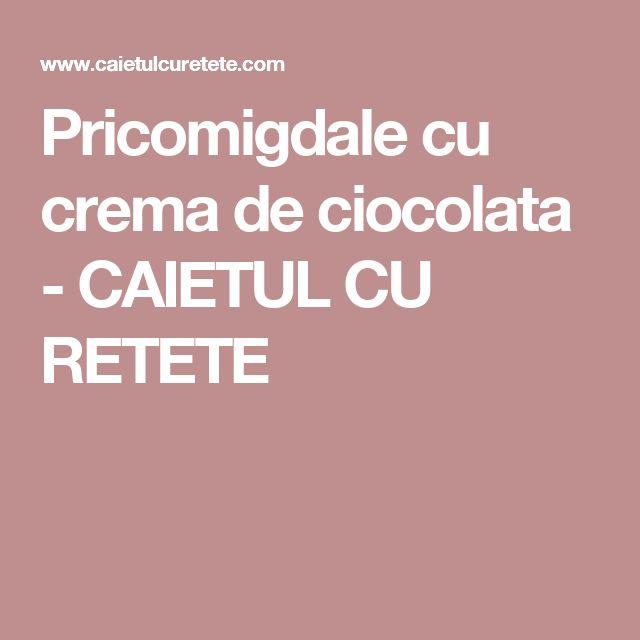 Pricomigdale cu crema de ciocolata - CAIETUL CU RETETE