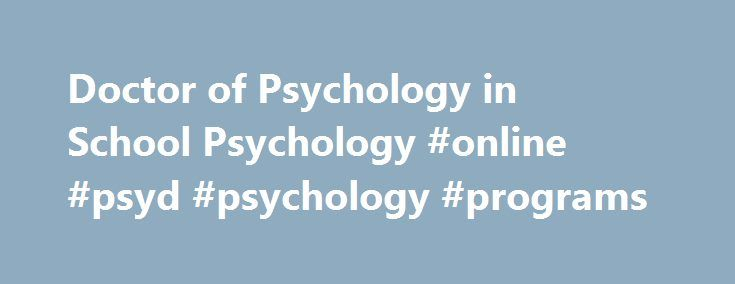 Doctor of Psychology in School Psychology #online #psyd #psychology #programs http://germany.nef2.com/doctor-of-psychology-in-school-psychology-online-psyd-psychology-programs/  # Doctor of Psychology in School Psychology (PSYD) The Doctor of Psychology Program (PsyD) in School Psychology at PCOM has a clearly articulated mission and set of aims, competencies and outcomes consistent with the health service psychology model. The mission of the PCOM School Psychology PsyD program is to train…
