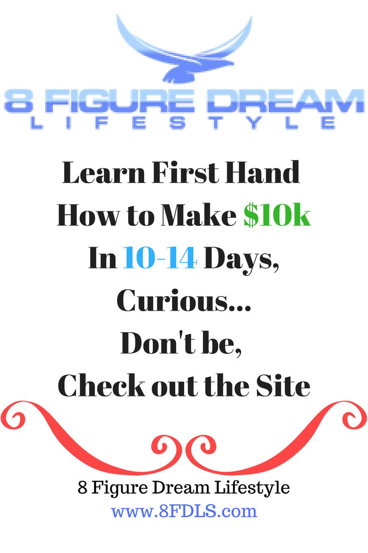 Learn First Hand how to make $10k in 10-14 days...Stop letting opportunities pass you by  8 figure dream lifestyle www.8fdls.com