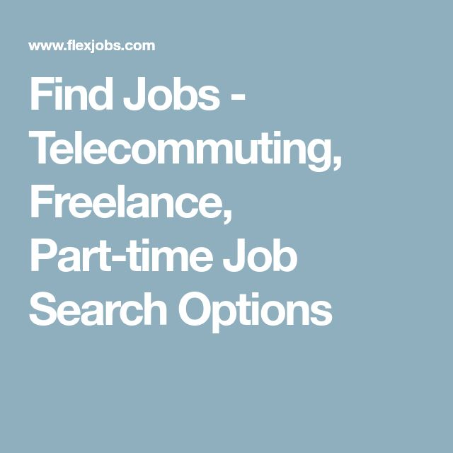 Find Jobs - Telecommuting, Freelance, Part-time Job Search Options