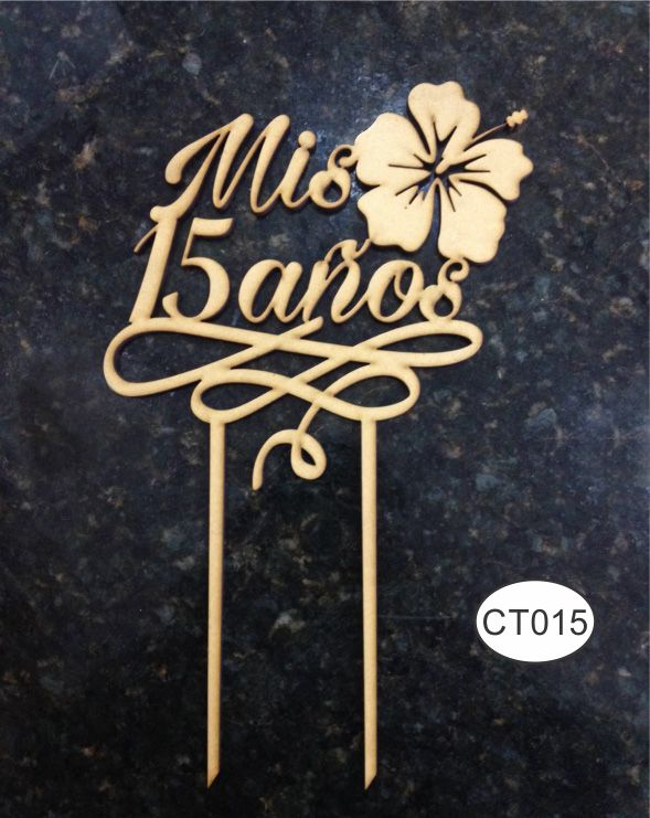 Cake topper Mis 15 Años. Raw MDF/En MDF crudo. -Pedidos/Enquiries to: crearcjs@gmail.com