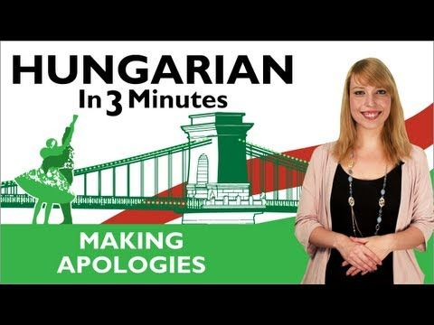 Learn Hungarian - Hungarian In Three Minutes - Making Apologies