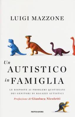 16 libri sull'autismo per conoscerlo più da vicino – Un autistico in famiglia. Le risposte ai problemi quotidiani dei genitori di ragazzi autistici di Luigi Mazzone