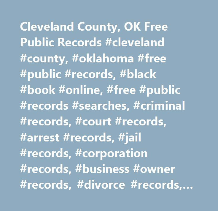 Cleveland County, OK Free Public Records #cleveland #county, #oklahoma #free #public #records, #black #book #online, #free #public #records #searches, #criminal #records, #court #records, #arrest #records, #jail #records, #corporation #records, #business #owner #records, #divorce #records, #property #records, #civil #lawsuit #records, #online #records, #death #records…