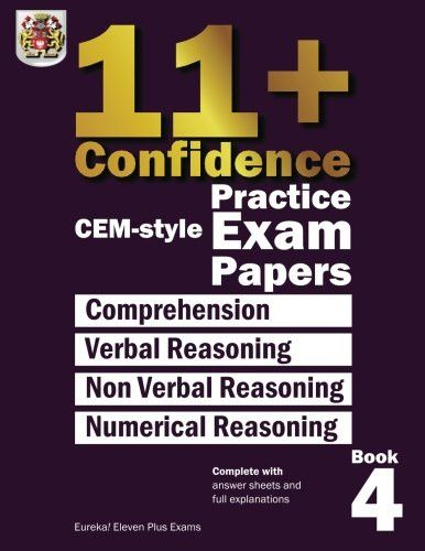 11+ Confidence: CEM style Practice Exam Papers Book 4: Comprehension, Verbal Reasoning, Non-verbal R