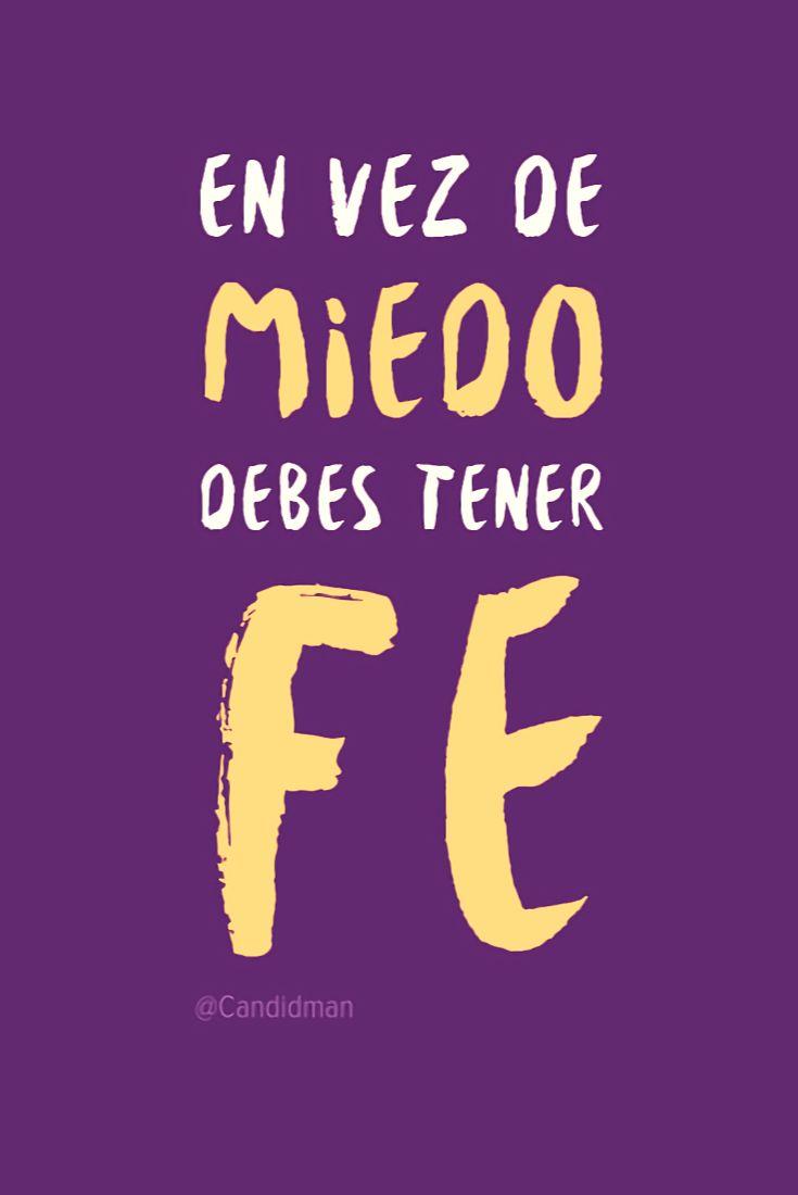 """""""En vez de #Miedo, debes tener #Fe"""". @candidman #Frases #Reflexion #Candidman"""