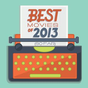 The 25 Best Movies of 2013 (so far)